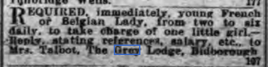 Newspaper Ad Required immediately young French of Belgian lady to take charge of one little girl - Mrs Talbot, The Grey Lodge, Bidborough